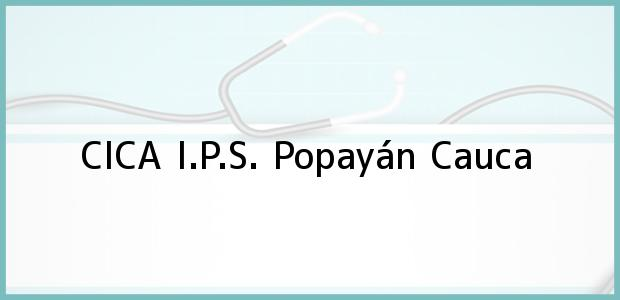 Teléfono, Dirección y otros datos de contacto para CICA I.P.S., Popayán, Cauca, Colombia