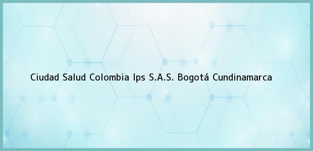 Teléfono, Dirección y otros datos de contacto para Ciudad Salud Colombia Ips S.A.S., Bogotá, Cundinamarca, Colombia