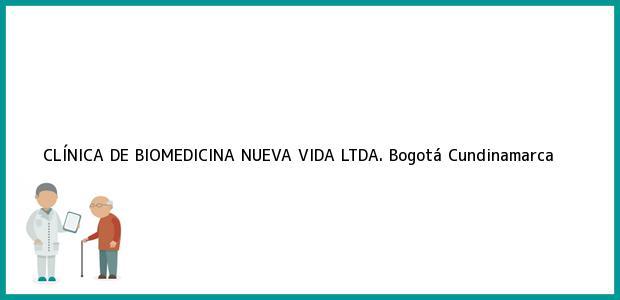 Teléfono, Dirección y otros datos de contacto para CLÍNICA DE BIOMEDICINA NUEVA VIDA LTDA., Bogotá, Cundinamarca, Colombia