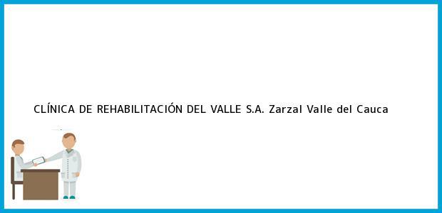 Teléfono, Dirección y otros datos de contacto para CLÍNICA DE REHABILITACIÓN DEL VALLE S.A., Zarzal, Valle del Cauca, Colombia