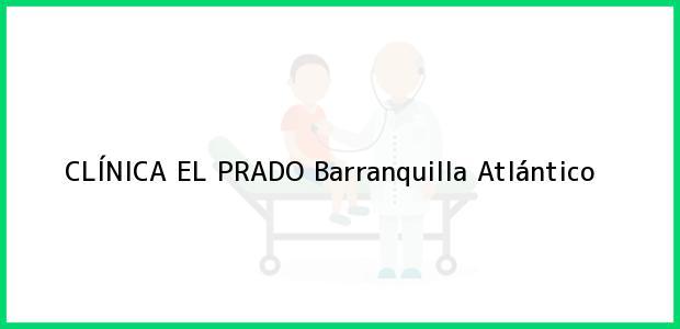 Teléfono, Dirección y otros datos de contacto para CLÍNICA EL PRADO, Barranquilla, Atlántico, Colombia