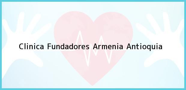 Teléfono, Dirección y otros datos de contacto para Clinica Fundadores, Armenia, Antioquia, Colombia