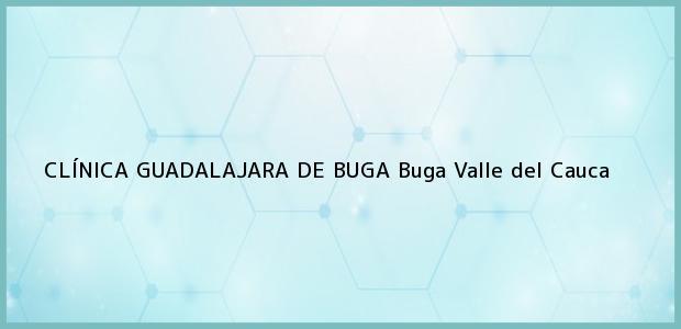 Teléfono, Dirección y otros datos de contacto para CLÍNICA GUADALAJARA DE BUGA, Buga, Valle del Cauca, Colombia