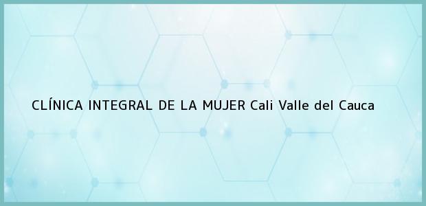 Teléfono, Dirección y otros datos de contacto para CLÍNICA INTEGRAL DE LA MUJER, Cali, Valle del Cauca, Colombia