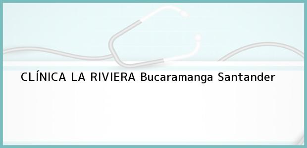 Teléfono, Dirección y otros datos de contacto para CLÍNICA LA RIVIERA, Bucaramanga, Santander, Colombia