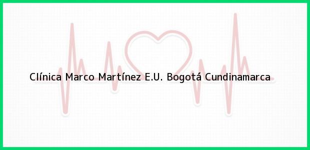 Teléfono, Dirección y otros datos de contacto para Clínica Marco Martínez E.U., Bogotá, Cundinamarca, Colombia