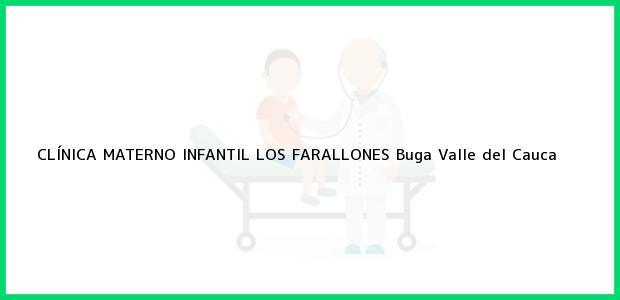 Teléfono, Dirección y otros datos de contacto para CLÍNICA MATERNO INFANTIL LOS FARALLONES, Buga, Valle del Cauca, Colombia