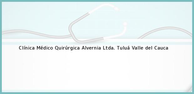 Teléfono, Dirección y otros datos de contacto para Clínica Médico Quirúrgica Alvernia Ltda., Tuluá, Valle del Cauca, Colombia