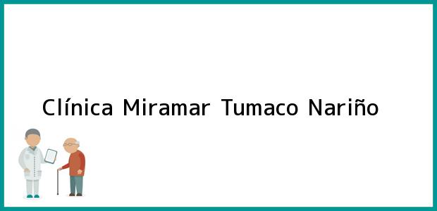 Teléfono, Dirección y otros datos de contacto para Clínica Miramar, Tumaco, Nariño, Colombia
