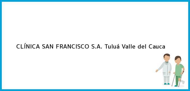Teléfono, Dirección y otros datos de contacto para CLÍNICA SAN FRANCISCO S.A., Tuluá, Valle del Cauca, Colombia