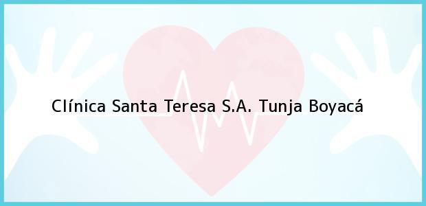 Teléfono, Dirección y otros datos de contacto para Clínica Santa Teresa S.A., Tunja, Boyacá, Colombia