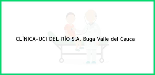 Teléfono, Dirección y otros datos de contacto para CLÍNICA-UCI DEL RÍO S.A., Buga, Valle del Cauca, Colombia