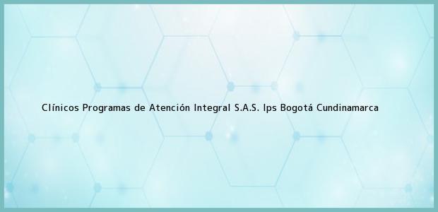 Teléfono, Dirección y otros datos de contacto para Clínicos Programas de Atención Integral S.A.S. Ips, Bogotá, Cundinamarca, Colombia