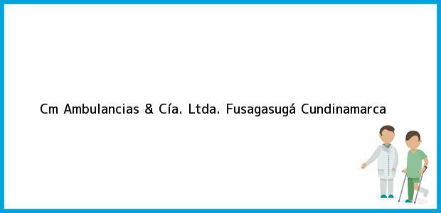 Teléfono, Dirección y otros datos de contacto para Cm Ambulancias & Cía. Ltda., Fusagasugá, Cundinamarca, Colombia
