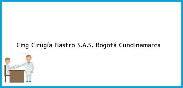 Teléfono, Dirección y otros datos de contacto para Cmg Cirugía Gastro S.A.S., Bogotá, Cundinamarca, Colombia