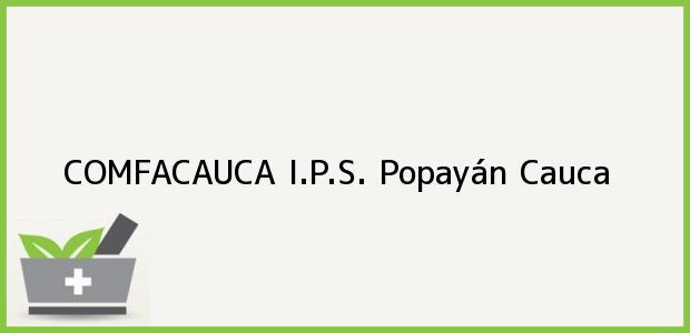 Teléfono, Dirección y otros datos de contacto para COMFACAUCA I.P.S., Popayán, Cauca, Colombia