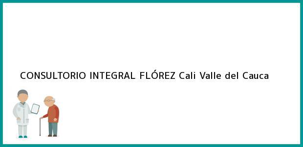 Teléfono, Dirección y otros datos de contacto para CONSULTORIO INTEGRAL FLÓREZ, Cali, Valle del Cauca, Colombia