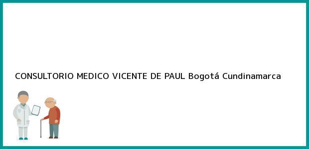 Teléfono, Dirección y otros datos de contacto para CONSULTORIO MEDICO VICENTE DE PAUL, Bogotá, Cundinamarca, Colombia