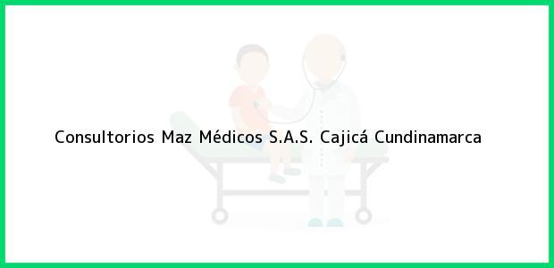 Teléfono, Dirección y otros datos de contacto para Consultorios Maz Médicos S.A.S., Cajicá, Cundinamarca, Colombia
