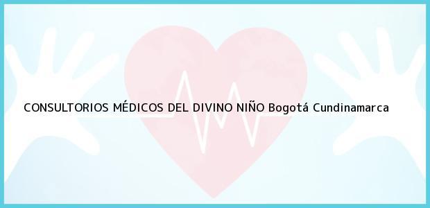 Teléfono, Dirección y otros datos de contacto para Consultorios Médicos del Divino Niño, Bogotá, Cundinamarca, Colombia