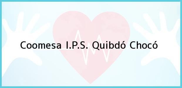 Teléfono, Dirección y otros datos de contacto para Coomesa I.P.S., Quibdó, Chocó, Colombia