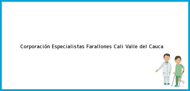 Teléfono, Dirección y otros datos de contacto para Corporación Especialistas Farallones, Cali, Valle del Cauca, Colombia