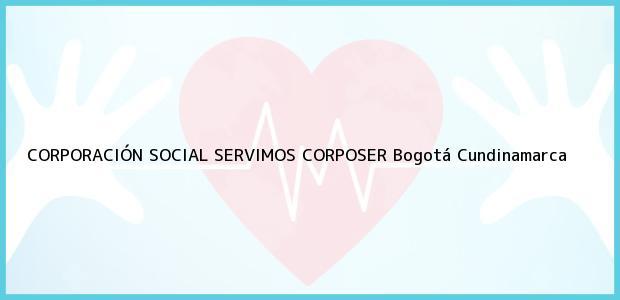 Teléfono, Dirección y otros datos de contacto para CORPORACIÓN SOCIAL SERVIMOS CORPOSER, Bogotá, Cundinamarca, Colombia