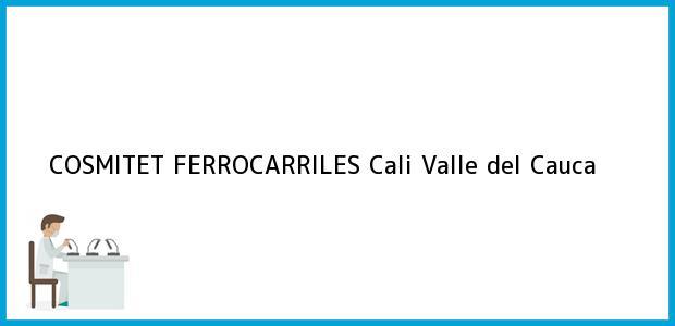 Teléfono, Dirección y otros datos de contacto para COSMITET FERROCARRILES, Cali, Valle del Cauca, Colombia