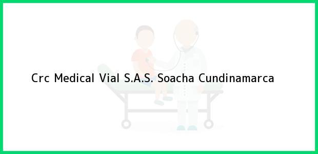 Teléfono, Dirección y otros datos de contacto para Crc Medical Vial S.A.S., Soacha, Cundinamarca, Colombia
