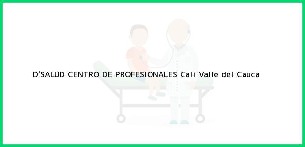 Teléfono, Dirección y otros datos de contacto para D'SALUD CENTRO DE PROFESIONALES, Cali, Valle del Cauca, Colombia