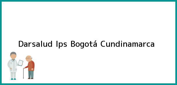 Teléfono, Dirección y otros datos de contacto para Darsalud Ips, Bogotá, Cundinamarca, Colombia