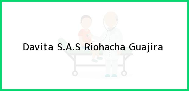Teléfono, Dirección y otros datos de contacto para Davita S.A.S, Riohacha, Guajira, Colombia