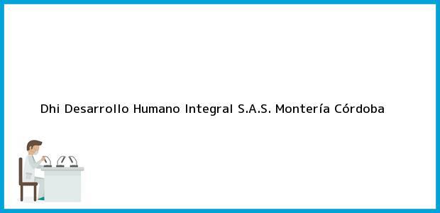 Teléfono, Dirección y otros datos de contacto para Dhi Desarrollo Humano Integral S.A.S., Montería, Córdoba, Colombia