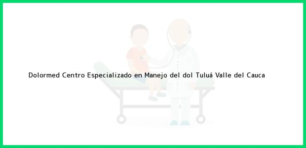 Teléfono, Dirección y otros datos de contacto para Dolormed Centro Especializado en Manejo del dol, Tuluá, Valle del Cauca, Colombia