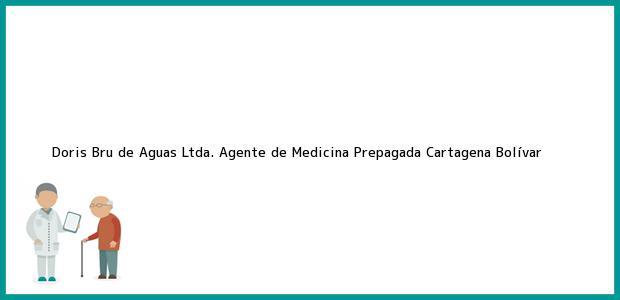 Teléfono, Dirección y otros datos de contacto para Doris Bru de Aguas Ltda. Agente de Medicina Prepagada, Cartagena, Bolívar, Colombia