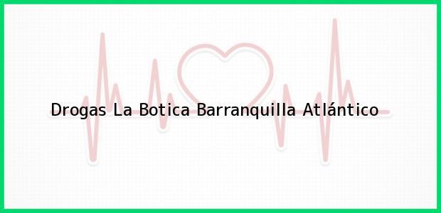 Teléfono, Dirección y otros datos de contacto para Drogas La Botica, Barranquilla, Atlántico, Colombia