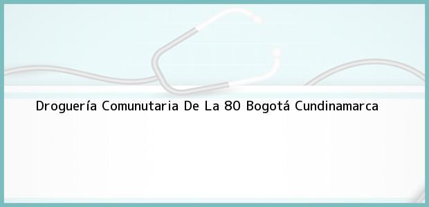 Teléfono, Dirección y otros datos de contacto para Droguería Comunutaria De La 80, Bogotá, Cundinamarca, Colombia