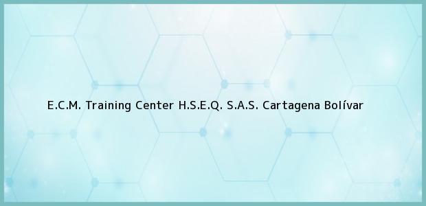 Teléfono, Dirección y otros datos de contacto para E.C.M. Training Center H.S.E.Q. S.A.S., Cartagena, Bolívar, Colombia