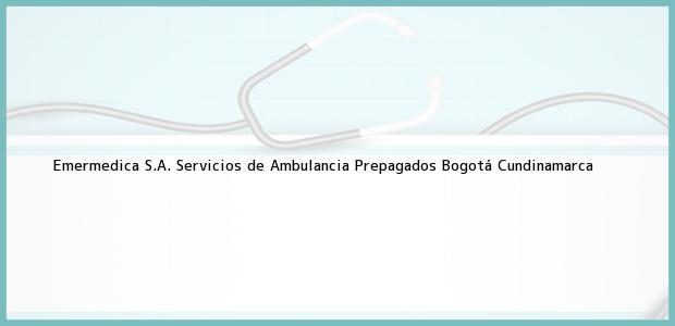 Teléfono, Dirección y otros datos de contacto para Emermedica S.A. Servicios de Ambulancia Prepagados, Bogotá, Cundinamarca, Colombia