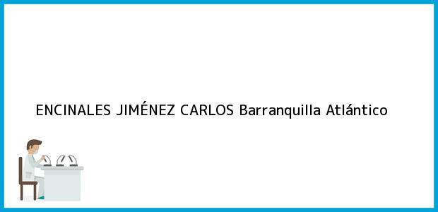 Teléfono, Dirección y otros datos de contacto para ENCINALES JIMÉNEZ CARLOS, Barranquilla, Atlántico, Colombia