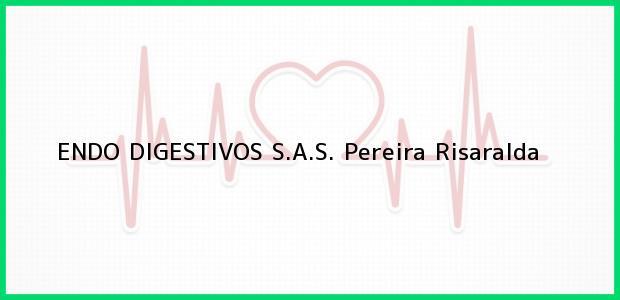 Teléfono, Dirección y otros datos de contacto para ENDO DIGESTIVOS S.A.S., Pereira, Risaralda, Colombia