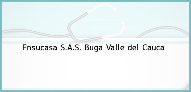 Teléfono, Dirección y otros datos de contacto para Ensucasa S.A.S., Buga, Valle del Cauca, Colombia