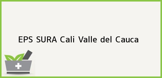 Teléfono, Dirección y otros datos de contacto para EPS SURA, Cali, Valle del Cauca, Colombia