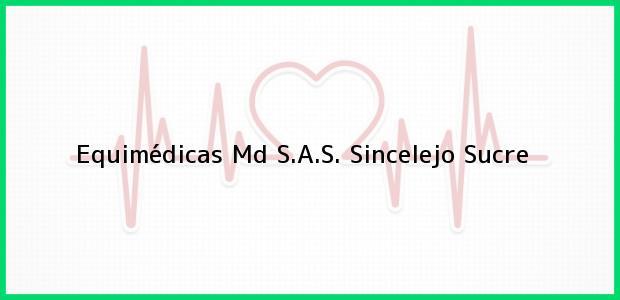 Teléfono, Dirección y otros datos de contacto para Equimédicas Md S.A.S., Sincelejo, Sucre, Colombia