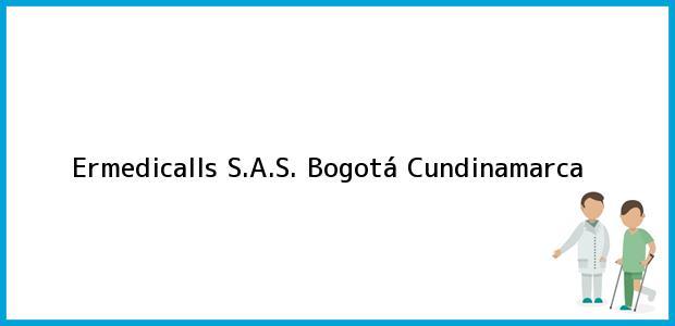 Teléfono, Dirección y otros datos de contacto para Ermedicalls S.A.S., Bogotá, Cundinamarca, Colombia