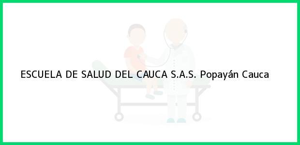 Teléfono, Dirección y otros datos de contacto para ESCUELA DE SALUD DEL CAUCA S.A.S., Popayán, Cauca, Colombia