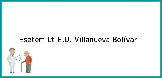 Teléfono, Dirección y otros datos de contacto para Esetem Lt E.U., Villanueva, Bolívar, Colombia