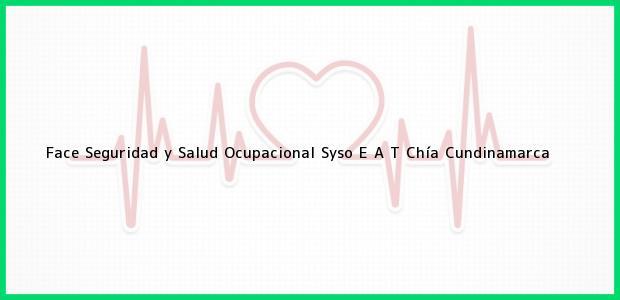 Teléfono, Dirección y otros datos de contacto para Face Seguridad y Salud Ocupacional Syso E A T, Chía, Cundinamarca, Colombia