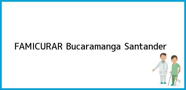 Teléfono, Dirección y otros datos de contacto para FAMICURAR, Bucaramanga, Santander, Colombia