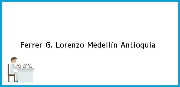 Teléfono, Dirección y otros datos de contacto para Ferrer G. Lorenzo, Medellín, Antioquia, Colombia